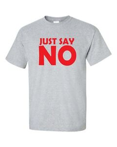 JUST SAY NO Drugs Drinking Gang Dumb Funny Men's Tee Shirt