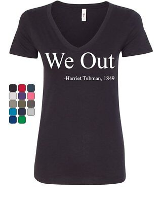 We Out  Harriet Tubman Womens V Neck T Shirt Suffragism Women Civil Rights