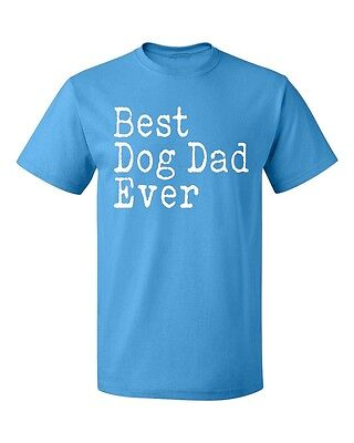 Best Dog Dad Ever Men's T-shirt Casual (Best Dog Dad Ever)