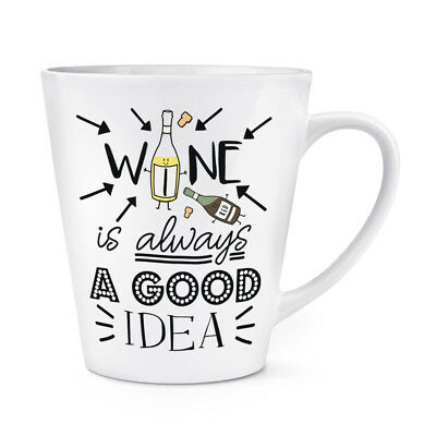 Wine Is Always A Good Idea 12oz Latte Mug Cup - - Is 12 Oz A Cup