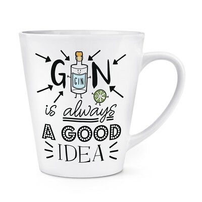 Gin Is Always A Good Idea 12oz Latte Mug Cup - Funny - Is 12 Oz A Cup