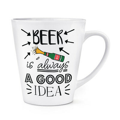 Beer Is Always A Good Idea 12oz Latte Mug Cup - - Is 12 Oz A Cup