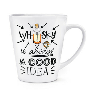 Whisky Is Always A Good Idea 12oz Latte Mug Cup - - Is 12 Oz A Cup
