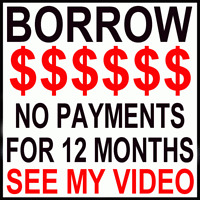 CASH CRISIS?  - BORROW $$$ - NO PAY'TS FOR 12 MONTHS!