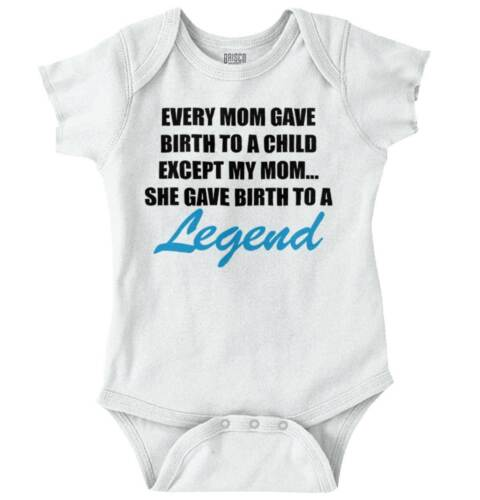 Every Mom Birth To Child Legend Funny Gift Newborn Romper Bo