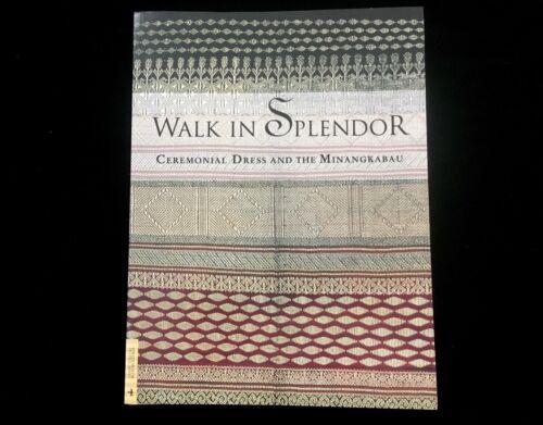 WALK IN SPLENDOR CEREMONIAL DRESS AND THE MINANGKABAU UCLA FOWLER MUSEUM 1999
