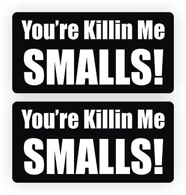 Youre Killin Me Smalls Funny Hard Hat Stickers Safety Helmet Decals Labels