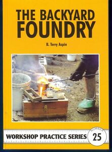 THE BACKYARD FOUNDRY, BTAspin, Workshop Practice Series Book 25, model engineer