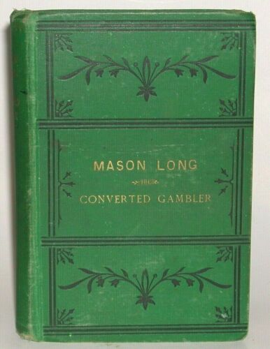 The Life of Mason Long, the Converted Gambler First Ed 1878