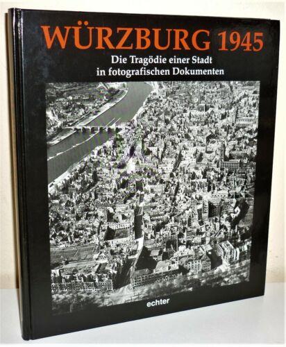+ WÜRZBURG 1945 Die Tragödie einer Stadt mit fotografischen Dokumenten