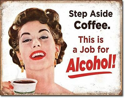 Step Aside Coffee... Job for Alcohol Metal Sign Tin New Vintage Style #2036