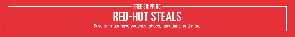Red-Hot Steals | Save on must-have watches, shoes, handbags, and more