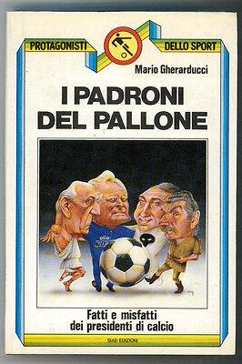 GHERARDUCCI MARIO I PADRONI DEL PALLONE SIAD 1985 SPORT CALCIO I° EDIZ.
