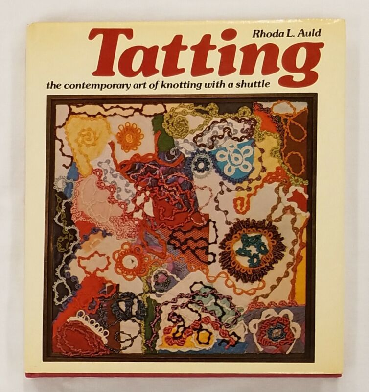 TATTING CONTEMPORARY ART OF KNOTTING WITH A SHUTTLE By Rhoda L. Auld - Hardcover