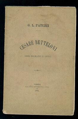 PATUZZI G. L. CESARE BETTELONI CENNI BIOGRAFICI E CRITICI 1875 RISORGIMENTO