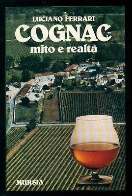 FERRARI LUCIANO COGNAC MITO E REALTA' MURSIA 1981 I° EDIZ. LIQUORI