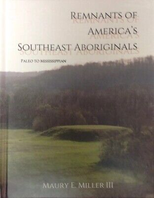 Remnants Of America's Southeast Aboriginals by Maury E. Miller