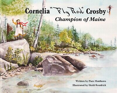Cornelia Fly Rod Crosby Champion Of Maine By Pam Matthews, Signed - Maine Guide