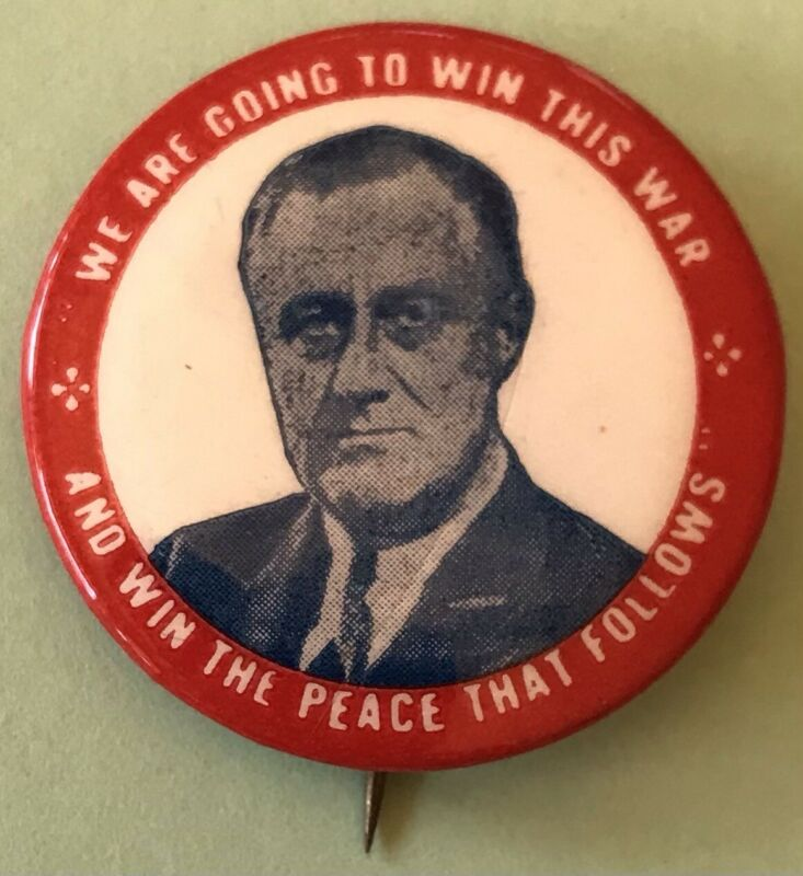 Original FDR WW2 Franklin Delano Roosevelt WE ARE GOING TO WIN THIS WAR Pin-back