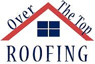 Over The Top Roofing FREE ESTIMATES