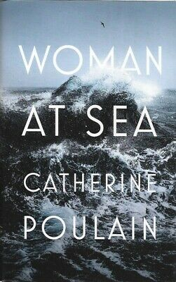 Woman at Sea by Catherine Poulain  First Edition Harback 2018