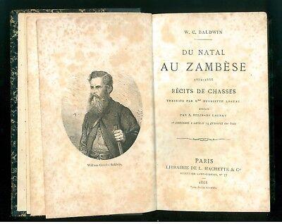 BALDWIN W. C. DU NATAL AU ZAMBESE 1851-1866 RECITS DE CHASSES HACHETTE 1868