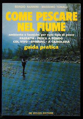 NANNINI SERGIO TONALLI MASSIMO COME PESCARE NEL FIUME GUIDA DE VECCHI 1985 PESCA