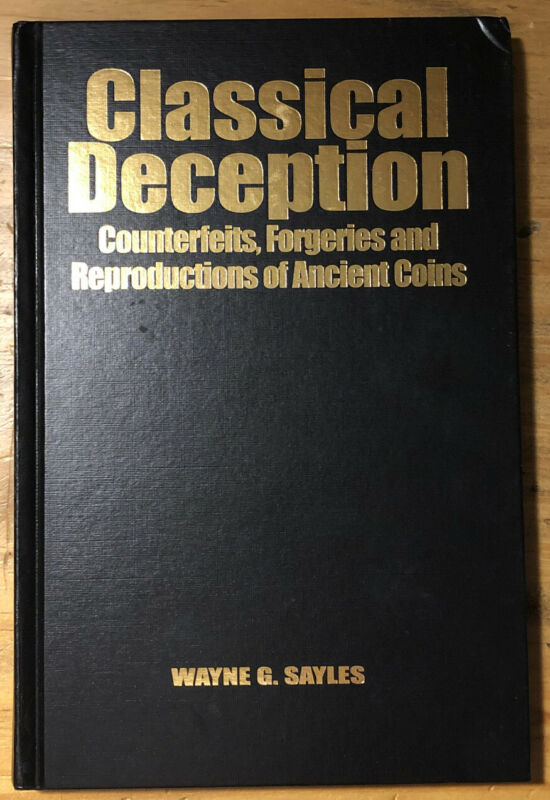Classical Deception: Forgeries Reproductions of Ancient Coins, by Wayne Sayles