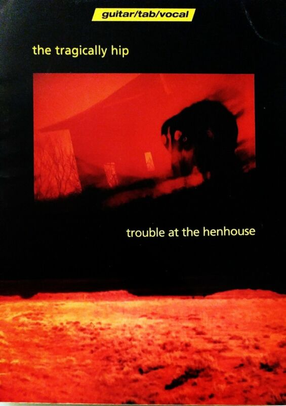 TRAGICALLY HIP GUITAR TAB / TABLATURE / TROUBLE AT THE HENHOUSE