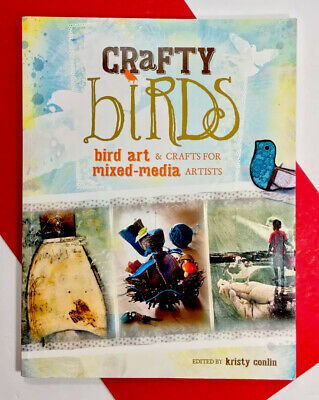 Crafty Birds: Bird Art & Crafts for Mixed Media Artists Softcover Lots of Ideas
