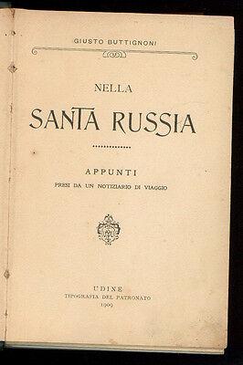 BUTTIGNONI GIUSTO NELLA SANTA RUSSIA APPUNTI PRESI NOTIZIARIO VIAGGIO 1909 RARO