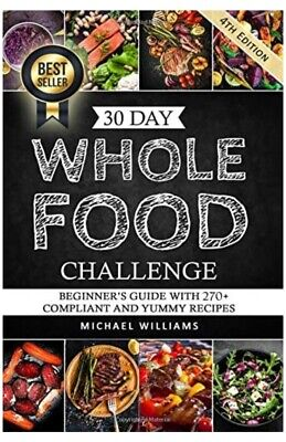 30 Day Whole Food Challenge: Beginner's Guise With 270+ Compliant And Yummy...