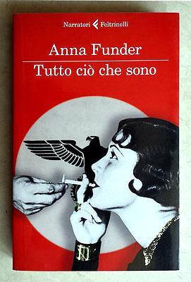 Anna Funder, Tutto ciò che sono, Ed. Feltrinelli, 2012