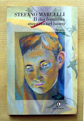 Stefano Marcelli, Il Dio femmina stuprato nel bosco, Ed.Fazi, 1997