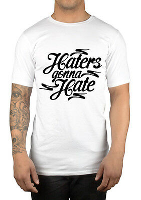 Haters Gonna Hate T-Shirt Funny Novelty Slogan Dope Swag Humour Clothing Music