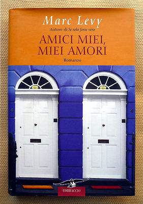 Marc Levy, Amici miei, miei amori, Ed. Corbaccio, 2007