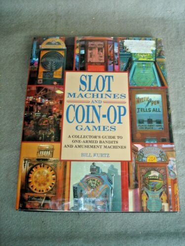 Slot Machines and Coin op games  By Bill Kurtz