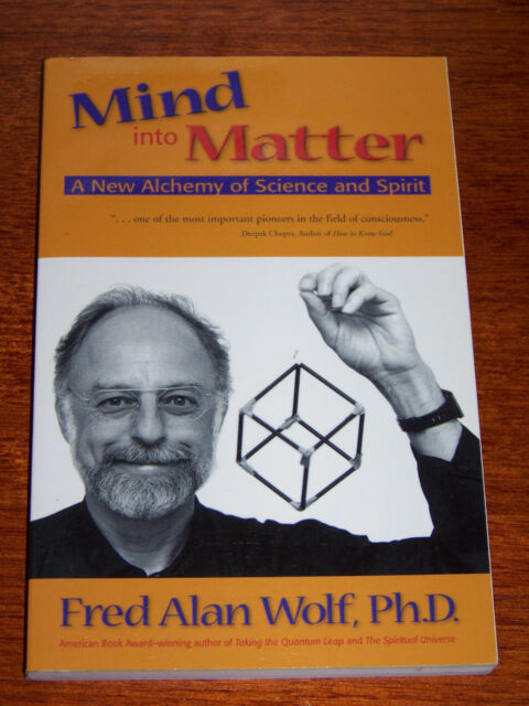 """""""Mind into Matter: A New Alchemy of Science and Spirit"""" by Fred Alan Wolf"""