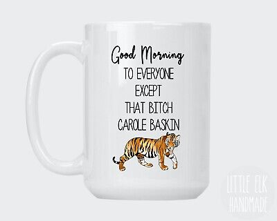Good Morning To Everyone Except That B*tch Carole Baskin Tiger King Coffee Mug