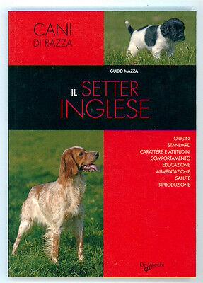 MAZZA GUIDO IL SETTER INGLESE DE VECCHI 2007 CANI CINOFILIA CACCIA