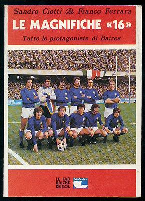 CIOTTI SANDRO FERRARA FRANCO LE MAGNIFICHE 16 EDI-GRAFICA 1977 CALCIO SPORT I ED