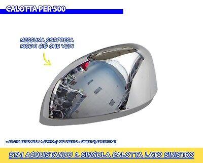 CALOTTA CROMATA FIAT 500 2007> Specchietto sinistro per tuning calotta singola