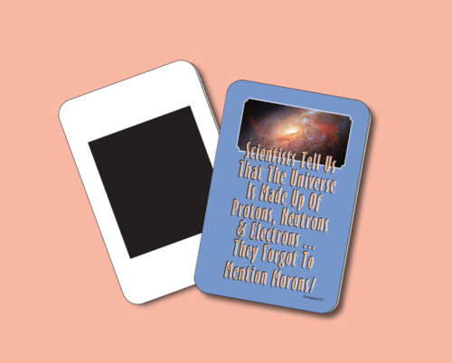"""""""Scientists Tell Us That The Universe Is Made"""" - Funny Fridge Magnet - sku# 4113"""