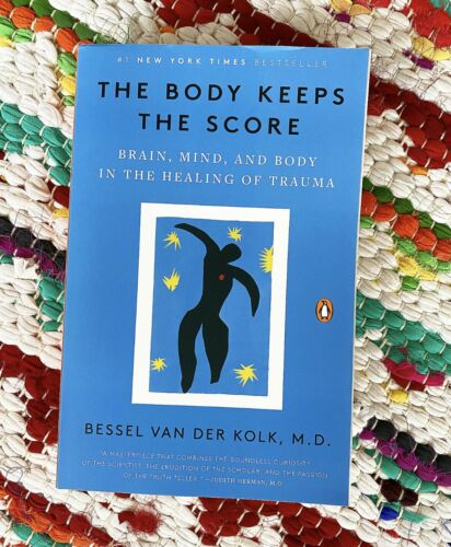 The Body Keeps the Score: Brain, Mind, and Body in the Healing [E B00K]