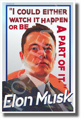 Elon Musk - I Could Either Watch it Happen or Be a Part of it. - NEW POSTER