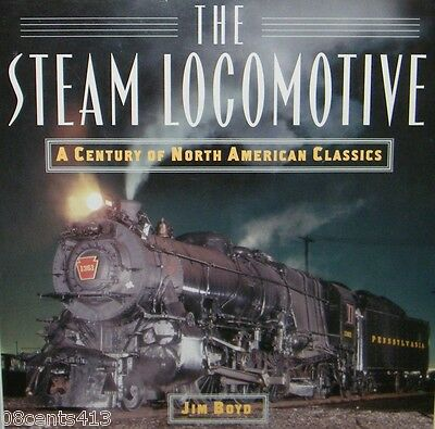 Steam Locomotive  A Century Of North American Classics By Jim Boyd  Hardcover