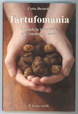 BERARDO CETTA TARTUFOMANIA IL TARUTO IN LETTERATURA, ARTE IL LEONE VERDE 2007