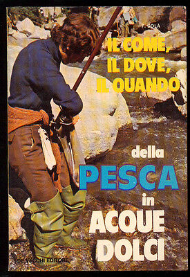 SOLA' F. IL COME IL DOVE IL QUANDO DELLA PESCA IN ACQUE DOLCI DE VECCHI 1977