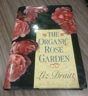 The Organic Rose Garden by Liz Druitt Hardcover Book BRAND NEW 1996 unused (Organic Rose Garden)