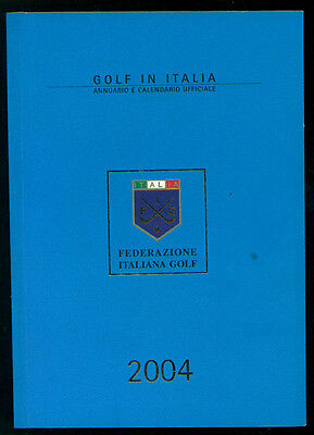 GOLF IN ITALIA 2004 ANNUARIO E CALENDARIO UFFICIALE FEDERAZIONE ITALIANA GOLF